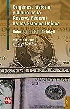 Origenes, Historia y Futuro de la Reserva Federal de Los Estados Unidos: Retorno a la Isla de Jekyll (Lecturas De El Trimestre Económico)