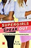 Supergirls Speak Out: Inside the Secret Crisis of Overachieving Girls (English Edition)