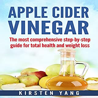 Apple Cider Vinegar     The Most Comprehensive Step by Step Guide for Total Health and Weight Loss              By:                                                                                                                                 Kirsten Yang                               Narrated by:                                                                                                                                 Jiji Gimmers                      Length: 1 hr and 3 mins     3 ratings     Overall 4.7