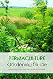 Permaculture Gardening Guide: How to Build Your Own Permaculture Garden? (English Edition)