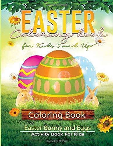 Easter Coloring Book for Kids 5 and Up: A Fun Activity Happy Easter Bunny and Eggs Coloring Book For Toddlers, Kids and Children (Easter Books for Kids, Band 1)