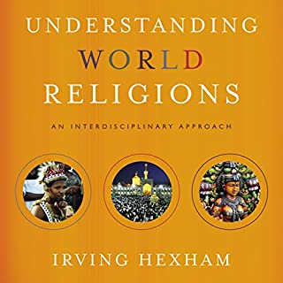 Understanding World Religions: Audio Lectures     An Interdisciplinary Approach              By:                                                                                                                                 Irving Hexham                               Narrated by:                                                                                                                                 Irving Hexham                      Length: 8 hrs and 2 mins     6 ratings     Overall 4.0