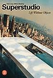 Superstudio. Life without objects. Ediz. illustrata (Architettura)
