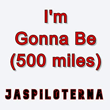 I'm Gonna Be (500 miles)