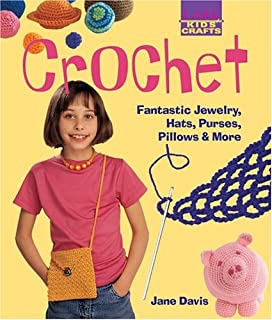 Kids' Crafts: Crochet: Fantastic Jewelry, Hats, Purses, Pillows & More (Lark Kids' Crafts)