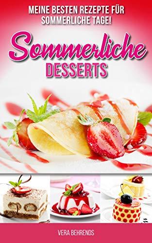 Sommerliche Desserts: Meine besten Rezepte für sommerliche Tage