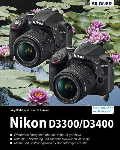 Nikon D3300/D3400: Für bessere Fotos von Anfang an! (German Edition)