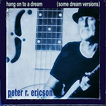 Hang on to a Dream (Some Dream Versions)