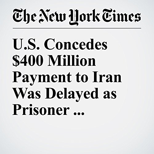 US Concedes $400 Million Payment to Iran Was Delayed as Prisoner 'Leverage' audiobook cover art