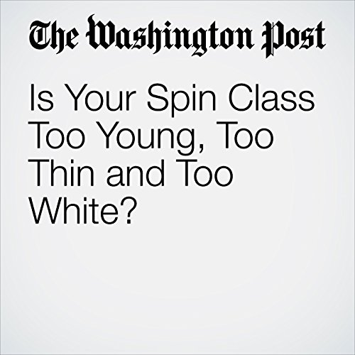 Is Your Spin Class Too Young, Too Thin and Too White? copertina