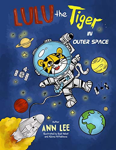 LULU the Tiger in Outer Space: : A chidrens Book about Adventures, Inventions and Science (LULU's Adventures)