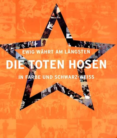 Ewig währt am längsten. Die Toten Hosen in Farbe und Schwarz-Weiss: 20 Jahre lang DTH in Farbe und Schwarz-Weiss