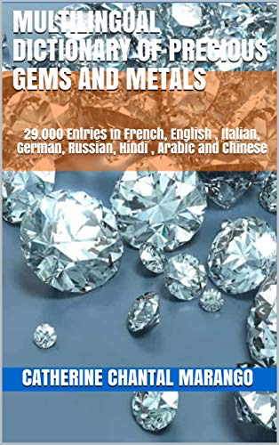 Multilingual Dictionary Of Precious Gems And Metals  : 29.000 Entries In French, English ,  Italian,  German,  Russian,  Hindi , Arabic  and Chinese (French Edition)