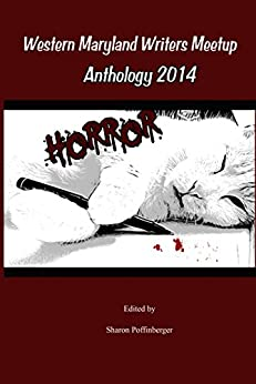 Horror Anthology: Western Maryland Writers Meetup 2014 by [Sharon Poffinberger, Dale Grove, Robert Wescott, P. Bilyeu]