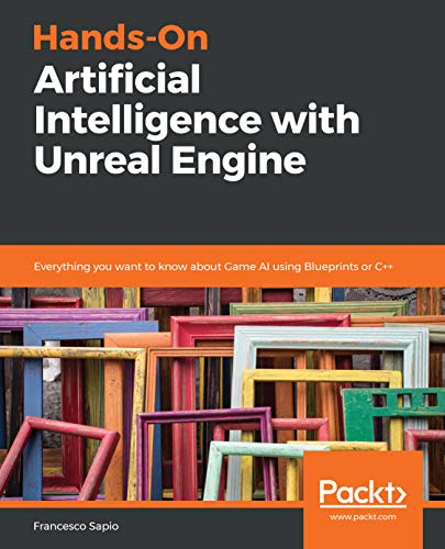 Hands-On Artificial Intelligence with Unreal Engine: Everything you want to know about Game AI using Blueprints or C++ (English Edition)