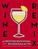 Wine remix - 50 recettes de cocktails inédits à base de vin