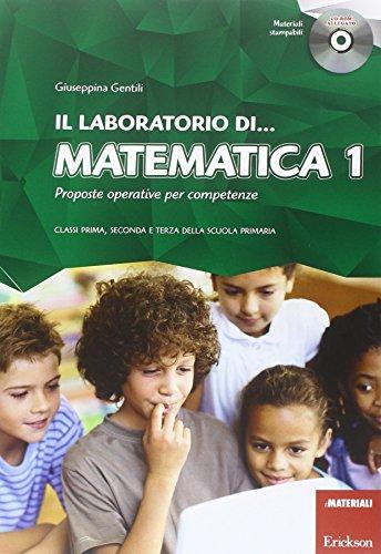Il laboratorio di... Matematica. Proposte operative per competenze. Classi prima, seconda e terza della scuola primaria. Con CD-ROM (Vol. 1)