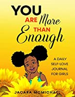 You Are More Than Enough: A Daily Self Love Journal For Girls