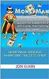 MoneyMan:  Affiliate Marketing Success Guide (English Edition)