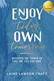 Enjoy Today Own Tomorrow: Discover the Power to Live the Life You Love (Enjoy Today Own Tomorrow Series) (English Edition)
