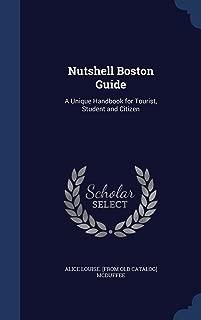 Nutshell Boston Guide: A Unique Handbook for Tourist, Student and Citizen