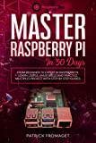 Master your Raspberry Pi in 30 days: A step-by-step guide for beginners on Raspberry Pi (English Edition)