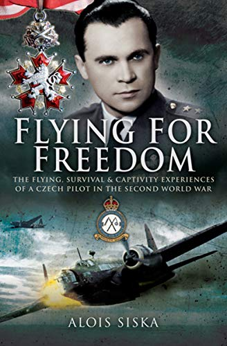 Flying for Freedom: The Flying, Survival and Captivity Experiences of a Czech Pilot in the Second World War (English Edition)