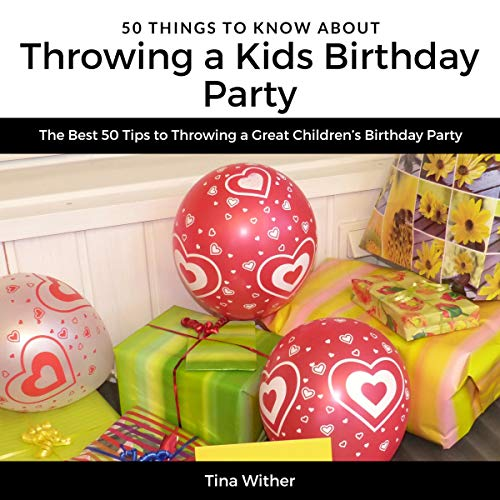 50 Things to Know About Throwing a Kids Birthday Party audiobook cover art