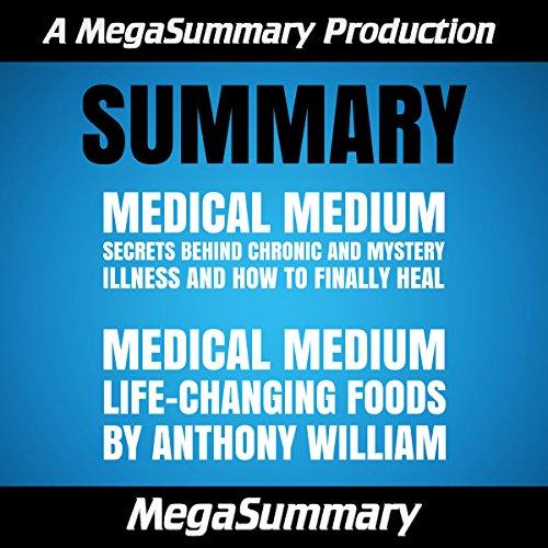 Summary : Medical Medium & Medical Medium Life-Changing Foods by Anthony William Audiobook By MegaSummary cover art