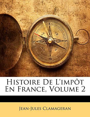 Histoire De L'impôt En France, Volume 2 (French Edition)