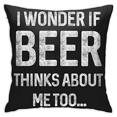 Funda de cojín con diseño de texto 'I Wonder If Beer Thinks About Me Too