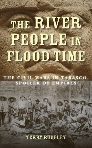 The River People in Flood Time: The Civil Wars in Tabasco, Spoiler of Empires