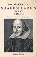The Making of Shakespeare's First Folio by Emma Smith(2016-03-15)