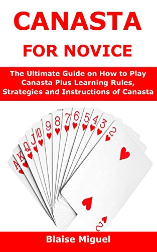 CANASTA FOR NOVICE: The Ultimate Guide on How to Play Canasta Plus Learning Rules, Strategies and Instructions of Canasta (English Edition)