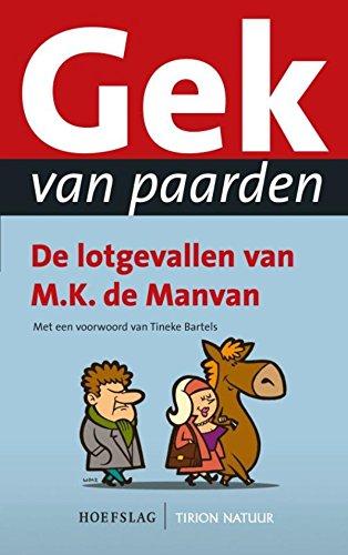 Gek van paarden: de lotgevallen van M.K. de Manvan