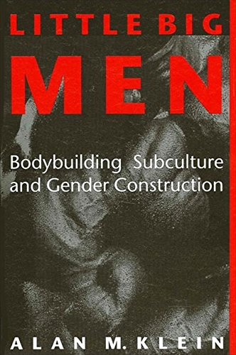 Save %87 Now! Little Big Men: Bodybuilding Subculture and Gender Construction (SUNY series on Sport,...
