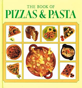 The Book Of Pizzas & Pasta 1856130355 Book Cover