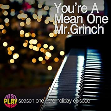You're a Mean One Mr. Grinch (from Just Play Music, The Holiday Episode)