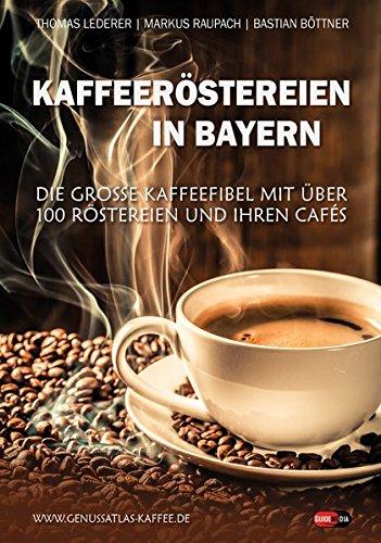 Kaffeeröstereien in Bayern: Die große Kaffeefibel mit über 100 Röstereien und ihren Cafés