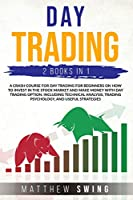 Day Trading Two Books in One: Two Books in One a Crash Course for Day Trading for Beginners on How to Invest in the Stock Market and Make Money with Day Trading Option. Including Technical Analysis, Trading Psychology, and Useful Strategies.
