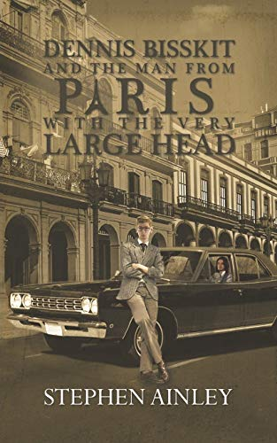 Book: Dennis Bisskit and the Man from Paris with the Very Large Head by Stephen Ainley