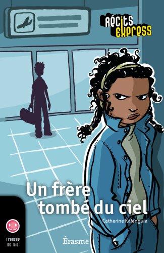 Un frère tombé du ciel: une histoire pour les enfants de 10 à 13 ans (Récits Express t. 4)