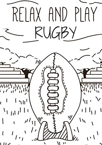 Relax And Play Rugby: Rugby Log book | Practice Book & Journal to Keep track of your training and improve your player skills | 17 cm x 25 cm, 100 pages | Gift for Rugbymen & Rugby Player.