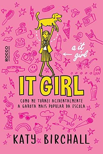 It girl: Como me tornei acidentalmente a garota mais popular da escola
