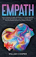 Empath: A Survival Guide for Highly Sensitive Person to Understand their Gift and Gain Self-Awareness. Learn how to Manage Anxiety, Stop Overthinking and Overcome Negative Emotions