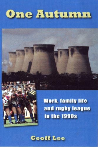 One Autumn: Work, family life and rugby league in the 1990s (English Edition)