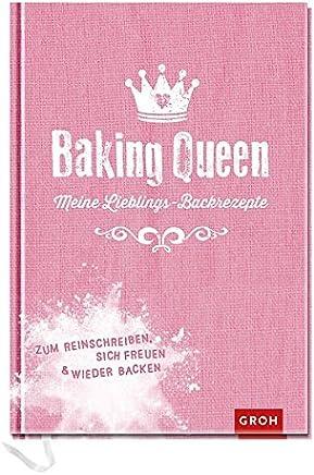 Baking Queen eine LieblingsBackrezepte Zu Reinschreiben sich Freuen und wieder Backen Geschenkewelt Baking Queen by Joachim Groh