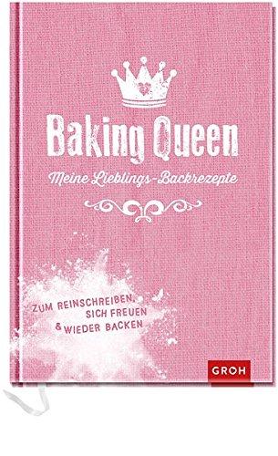 Baking Queen – Meine Lieblings-Backrezepte: Zum Reinschreiben, sich Freuen und wieder Backen (Geschenkewelt Baking Queen)