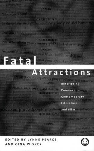 Fatal Attractions: Re-Scripting Romance in Contemporary Literature and Film
