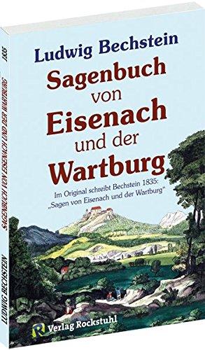 Sagenbuch von Eisenach und der Wartburg: Im Original schreibt Bechstein 1835: Sagen von Eisenach und der Wartburg